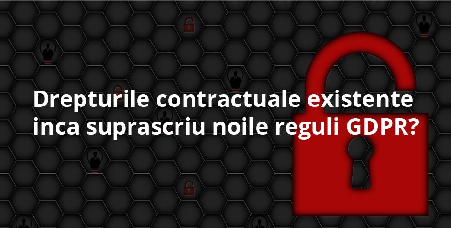Drepturile contractuale existente inca suprascriu noile reguli GDPR